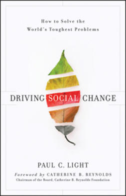 Light, Paul C. - Driving Social Change: How to Solve the World's Toughest Problems, ebook