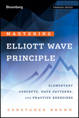 Brown, Constance - Mastering  Elliott Wave Principle: Elementary Concepts, Wave Patterns, and Practice Exercises, e-kirja