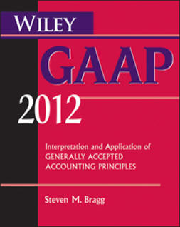Bragg, Steven M. - Wiley GAAP 2012: Interpretation and Application of Generally Accepted Accounting Principles, ebook