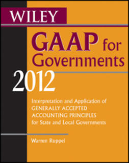 Ruppel, Warren - Wiley GAAP for Governments 2012: Interpretation and Application of Generally Accepted Accounting Principles for State and Local Governments, ebook