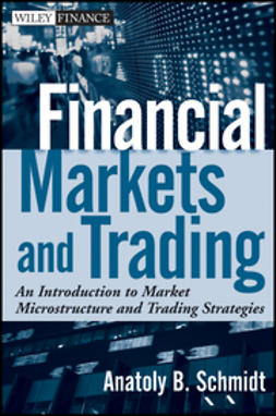Schmidt, Anatoly - Financial Markets and Trading: An Introduction to Market Microstructure and Trading Strategies, ebook