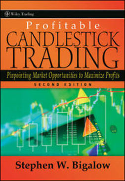 Bigalow, Stephen W. - Profitable Candlestick Trading: Pinpointing Market Opportunities to Maximize Profits, e-kirja