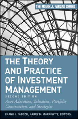 Fabozzi, Frank J. - The Theory and Practice of Investment Management: Asset Allocation, Valuation, Portfolio Construction, and Strategies, ebook