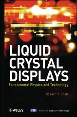 Chen, Robert H. - Liquid Crystal Displays: Fundamental Physics and Technology, e-bok