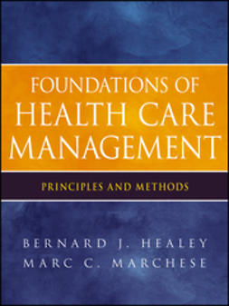 Healey, Bernard J. - Foundations of Health Care Management: Principles and Methods, e-bok