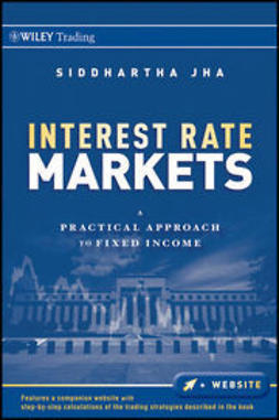 Jha, Siddhartha - Interest Rate Markets + Web site: A Practical Approach to Fixed Income, e-bok