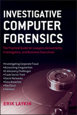 Laykin, Erik - Investigative Computer Forensics: The Practical Guide for Lawyers, Accountants, Investigators, and Business Executives, e-kirja