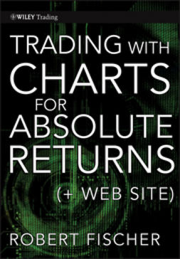 Fischer, Robert - Trading With Charts for Absolute Returns, e-bok