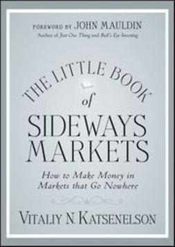 Katsenelson, Vitaliy N. - The Little Book of Sideways Markets: How to Make Money in Markets that Go Nowhere, ebook