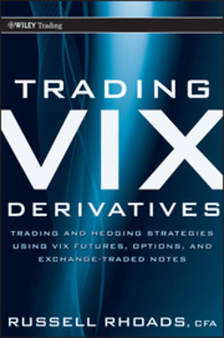 Rhoads, Russell - Trading VIX Derivatives: Trading and Hedging Strategies Using VIX Futures, Options, and Exchange Traded Notes, ebook