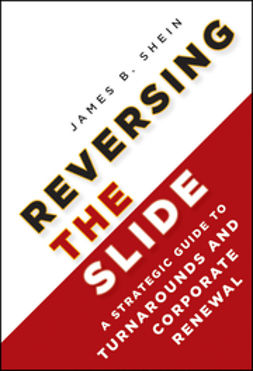 Shein, James B. - Reversing the Slide: A Strategic Guide to Turnarounds and Corporate Renewal, ebook