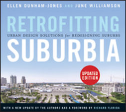 Dunham-Jones, Ellen - Retrofitting Suburbia, Updated Edition: Urban Design Solutions for Redesigning Suburbs, ebook
