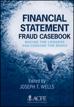 Wells, Joseph T. - Financial Statement Fraud Casebook: Baking the Ledgers and Cooking the Books, ebook