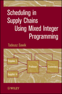 Sawik, Tadeusz - Scheduling in Supply Chains Using Mixed Integer Programming, ebook