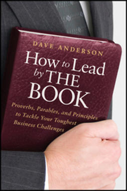 Anderson, Dave - How to Lead by The Book: Proverbs, Parables, and Principles to Tackle Your Toughest Business Challenges, e-kirja