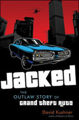 Kushner, David - Jacked: The Outlaw Story of Grand Theft Auto, e-bok