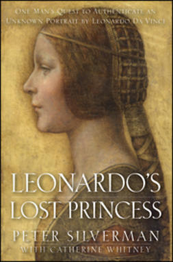 Silverman, Peter - Leonardo's Lost Princess: One Man's Quest to Authenticate an Unknown Portrait by Leonardo Da Vinci, ebook