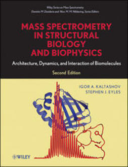 Kaltashov, Igor A. - Mass Spectrometry in Structural Biology and Biophysics: Architecture, Dynamics, and Interaction of Biomolecules, e-kirja