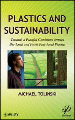 Tolinski, Michael - Plastics and Sustainability: Towards a Peaceful Coexistence between Bio-based and Fossil Fuel-based Plastics, ebook