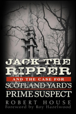 House, Robert - Jack the Ripper and the Case for Scotland Yard's Prime Suspect, e-bok