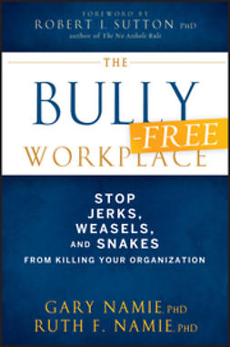Namie, Gary - The Bully-Free Workplace: Stop Jerks, Weasels, and Snakes From Killing Your Organization, ebook