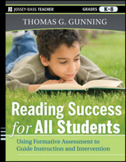 Gunning, Thomas G. - Reading Success for All Students: Using Formative Assessment to Guide Instruction and Intervention, ebook