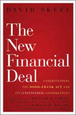Skeel, David - The New Financial Deal: Understanding the Dodd-Frank Act and Its (Unintended) Consequences, ebook