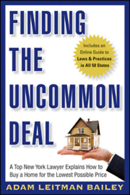 Bailey, Adam Leitman - Finding the Uncommon Deal: A Top New York Lawyer Explains How to Buy a Home For the Lowest Possible Price, ebook