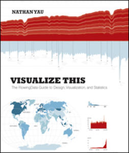 Yau, Nathan - Visualize This: The FlowingData Guide to Design, Visualization, and Statistics, ebook