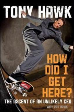Hawk, Tony - How Did I Get Here?: The Ascent of an Unlikely CEO, ebook