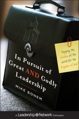 Bonem, Mike - In Pursuit of Great AND Godly Leadership: Tapping the Wisdom of the World for the Kingdom of God, ebook