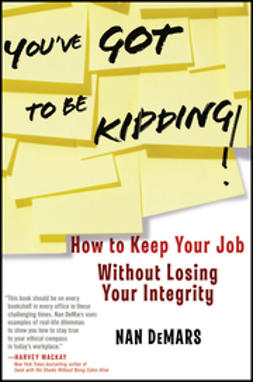 DeMars, Nan - You've Got To Be Kidding!: How to Keep Your Job Without Losing Your Integrity, ebook