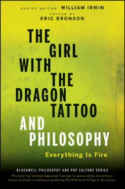 Bronson, Eric - The Girl with the Dragon Tattoo and Philosophy: Everything Is Fire, e-bok