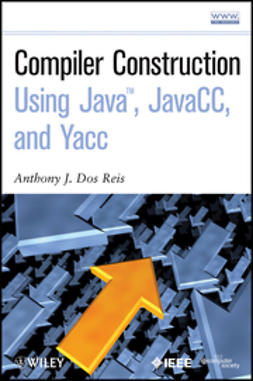 Reis, Anthony J. Dos - Compiler Construction Using Java, JavaCC, and Yacc, ebook
