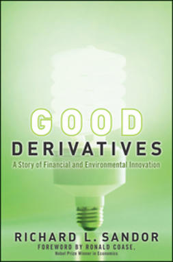 Sandor, Richard L - Good Derivatives: A Story of Financial and Environmental Innovation, ebook