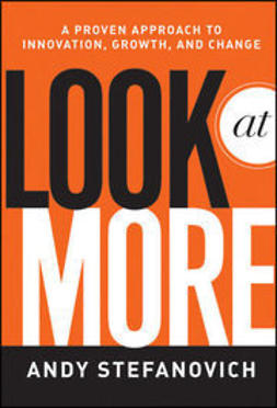 Stefanovich, Andy - Look at More: A Proven Approach to Innovation, Growth, and Change, e-bok