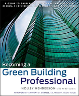 Cortese, Anthony D. - Becoming a Green Building Professional: A Guide to Careers in Sustainable Architecture, Design, Engineering, Development, and Operations, ebook