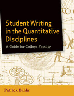 Bahls, Patrick - Student Writing in the Quantitative Disciplines: A Guide for College Faculty, ebook