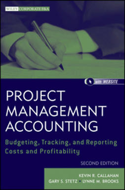 Callahan, Kevin R. - Project Management Accounting: Budgeting, Tracking, and Reporting Costs and Profitability, ebook
