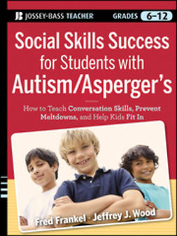 Frankel, Fred - Social Skills Success for Students with Autism / Asperger's: Helping Adolescents on the Spectrum to Fit In, ebook