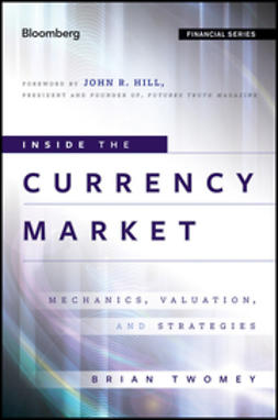 Twomey, Brian - Inside the Currency Market: Mechanics, Valuation and Strategies, e-bok