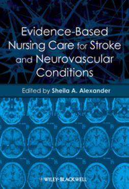 Alexander, Sheila A. - Evidence-Based Nursing Care for Stroke and Neurovascular Conditions, ebook
