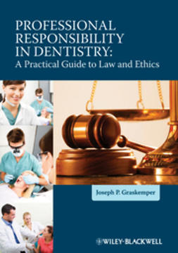 Graskemper, Joseph P. - Professional Responsibility in Dentistry: A Practical Guide to Law and Ethics, e-bok