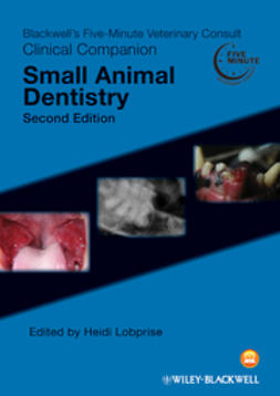 Lobprise, Heidi B. - Blackwell's Five-Minute Veterinary Consult Clinical Companion: Small Animal Dentistry, ebook