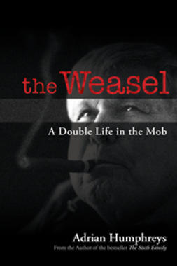 Humphreys, Adrian - The Weasel: A Double Life in the Mob, e-kirja