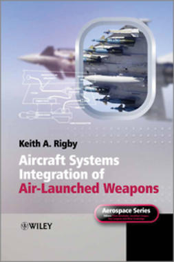 Rigby, Keith A. - Aircraft Systems Integration of Air-Launched Weapons, e-kirja