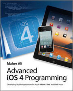 Ali, Maher - Advanced iOS 4 Programming: Developing Mobile Applications for Apple iPhone, iPad, and iPod touch, ebook