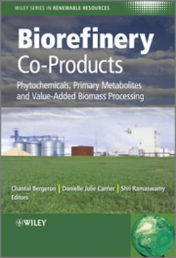 Bergeron, Chantal - Biorefinery Co-Products: Phytochemicals, Primary Metabolites and Value-Added Biomass Processing, ebook
