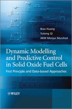 Huang, Biao - Dynamic Modeling and Predictive Control in Solid Oxide Fuel Cells: First Principle and Data-based Approaches, e-kirja