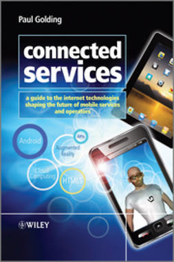Golding, Paul - Connected Services: A Guide to the Internet Technologies Shaping the Future of Mobile Services and Operators, e-bok